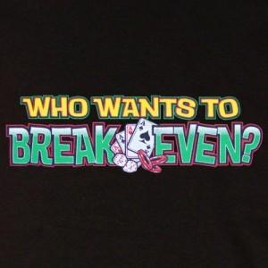 Who Wants to Break Even?