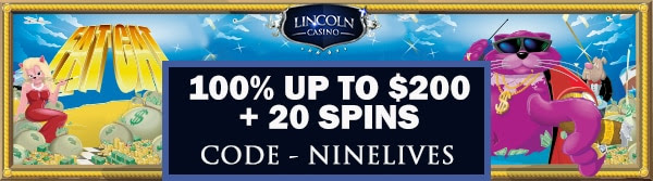 100% up to $200+ 20 Spins on Fat Cat at Lincoln Casino