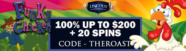 100% up to $200 + 20 Spins on Funky Chicken at Lincoln Casino
