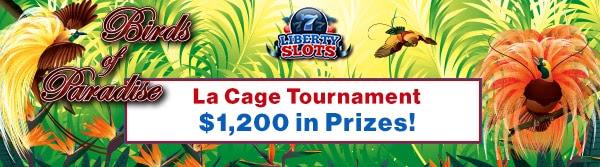 Liberty Slots 'La Cage' Tournament